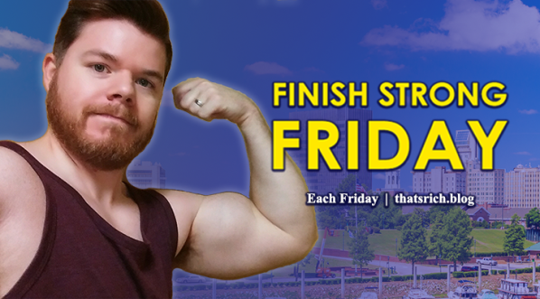 Finish Strong Friday | Each Friday